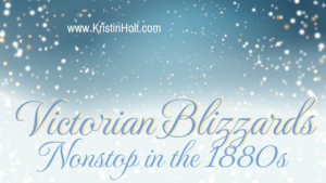 Kristin Holt | Victorian Blizzards Nonstop in the 1880s
