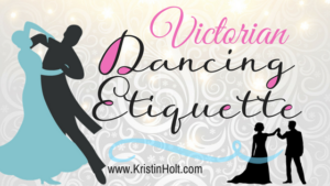 "Kristin Holt - ""Victorian Dancing Etiquette"" by USA Today Bestselling Author Kristin Holt. Related to Courtship, Old West Style."
