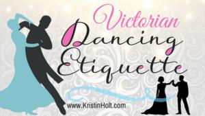 Kristin Holt | Victorian Dancing Etiquette