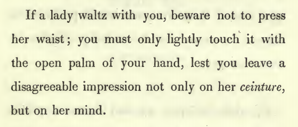 Kristin Holt | Victorian Dancing Etiquette. How to touch your dance partner's waist in the least offensive manner possible while waltzing. From Hints on Etiquette and the Usages of Society with a Glance at Bad Habits by Charles Wm. Day, 1844.