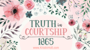 Kristin Holt | Truth in Courtship: 1865. Related to Courtship, Old West Style.