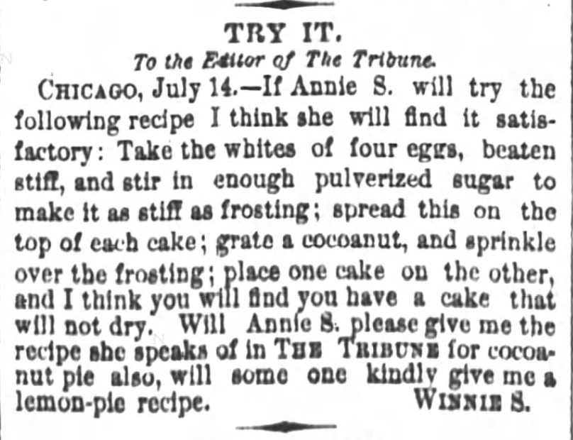 Kristin Holt   Vintage Cake Recipes. An egg-white, sugar, and cocoanut [sic] cake icing recipe, as shared by Winnie S. in Chicago Tribune, July 15, 1876.