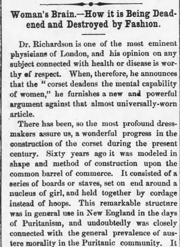 "Kristin Holt | Corsets: Damaging Woman's Intelligence (1880). ""Woman's Brain.--How it is Being Deadened and Destroyed by Fashion, with Dr. Richardson."" Reported in Kansas Farmer of Topeka, Kansas on May 5, 1880."