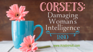 "Kristin Holt - ""Corsets: Damaging Woman's Intelligence, 1880"" by USA Today Bestselling Author Kristin Holt ."