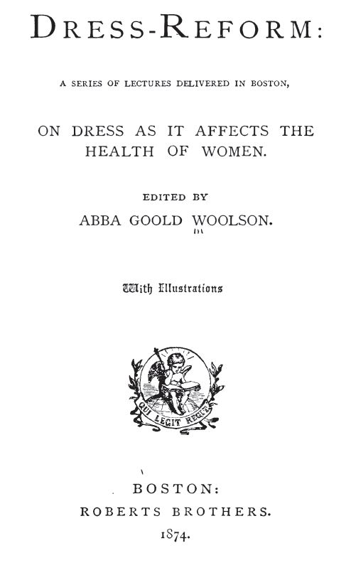 Kristin Holt | Defect in Form: Evils of Tight Lacing (a.k.a. Corsets), 1897. Image of Title Page from 'Dress Reform: A Series of Lectures Delivered in Boston on Dress as it Affects the Health of Women.', 1874.