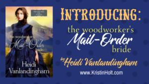 Kristin Holt | Introducing: The Woodworker's Mail-Order Bride by Heidi Vanlandingham