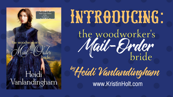 Introducing: Heidi Vanlandingham's The Woodworker's Mail-Order Bride