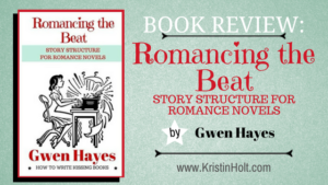 BOOK REVIEW (by Author Kristin Holt): Romancing the Beat: Story Structure for Romance Novels by Gwen Hayes