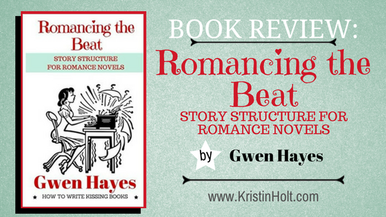 Book Review: ROMANCING THE BEAT: Story Structure for Romance Novels by Gwen Hayes