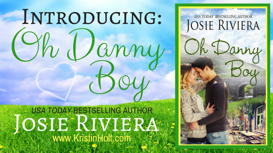 """Kristin Holt - """"Introducing: Oh Danny Boy by USA Today Bestselling Author Josie Riviera"""" and posted by USA Today Bestselling Author Kristin Holt."""