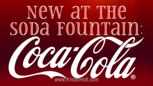 Kristin Holt | New at the Soda Fountain: Coca-Cola! Related to Cool Desserts for a Victorian Summer Evening.