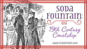 Kristin Holt | Soda Fountain: 19th Century Courtship. Related to Common Details of Western Historical Romance that are Historically Incorrect, Part 1.