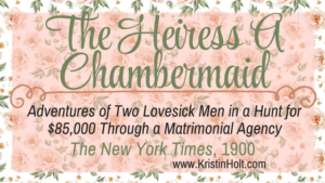 Kristin Holt | The Heiress A Chambermaid; a vintage newspaper article from The New York Times, January 21, 1900. A woman employed as a chambermaid defrauds two lovesick, competitive men, who are both determined to win her hand--and her $85,000 fortune.