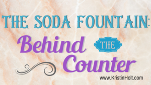 Kristin Holt | The Soda Fountain: Behind the Counter. In same blog series as Soda Fountain: 19th Century Courtship.