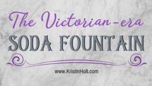 Kristin Holt | The Victorian-era Soda Fountain. In same blog series as Soda Fountain: 19th Century Courtship.