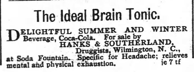 Kristin Holt | New at the Soda Fountain: Coca-Cola! Advertised as The Ideal Brain Tonic, Delightful Summer and Winter Beverage, Coca-Cola. For sale by Hanks & Sutherland, Druggists, of Wilmington NC. From The Wilmington Morning Star, of Wilmington, NC. Dated June 19, 1891.
