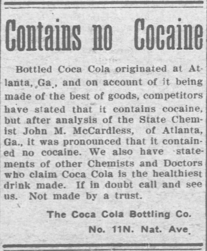 "Kristin Holt | Cocaine in Victorian Coca-Cola: Going... Going... Gone? Coca Cola Bottling Company announces their product ""Contains no Cocaine"" (and blames competitors for the rumor) in Fort Scott Daily Tribune and Fort Scott Daily Monitor of Fort Scott, Kansas, May 23, 1905."