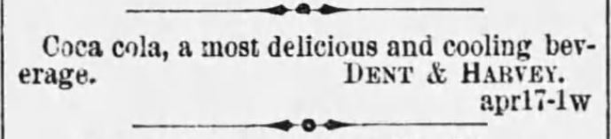 Kristin Holt | New at the Soda Fountain: Coca-Cola! Advertisement in The Montgomery Advertiser of Montgomery, Alabama on April 17, 1887.