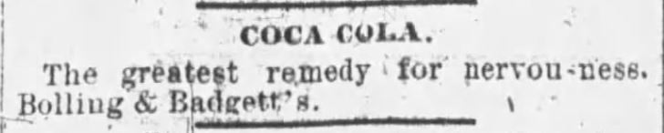 Kristin Holt | New at the Soda Fountain: Coca-Cola. Advertised to help with nervousness. Sold at Bolling & Badgett's. From Arkansas Gazette of Little Rock, Arkansas. June 28, 1888.