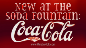 Kristin Holt | New at the Soda Fountain: Coca-Cola. In same blog series as Soda Fountain: 19th Century Courtship.