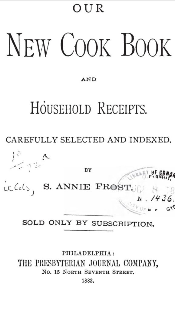 Kristin Holt: Title Page of Our New Cook Book and Household Receipts, Carefully Selected and Indexed by S. Anne Frost, 1883.