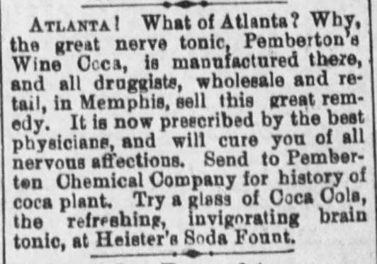 "Kristin Holt | New at the Soda Fountain: Coca-Cola! Advertisement for Pemberton's Wine Coca, and for Coca Cola, ""the refreshing, invigorating brain tonic, at Heister's Soda Fount."" From Memphis Daily Appeal of Memphis, Tennessee on June 3, 1887."