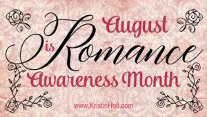 Kristin Holt | August is Romance Awareness Month