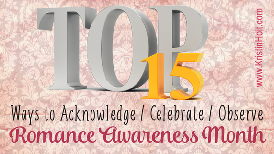 Kristin Holt | August is Romance Awareness Month. Top 15 Ways to Acknowledge / Celebrate / Observe Romance Awareness Month.