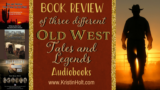 Kristin Holt | Book Review of three differetn Old West Tales and Legends (Audiobooks)