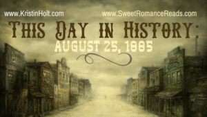 Kristin Holt | This Day in History: August 25, 1885