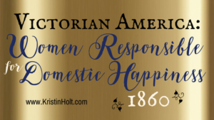 Kristin Holt | Victorian America: Women Responsible for Domestic Happiness (1860). Closely related to Victorian America: Women Responsible for Happiness at Home (1876)