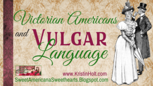 Victorian Americans and Vulgar Language by Author Kristin Holt