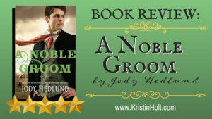 Kristin Holt | BOOK REVIEW: A Noble Groom by Jody Hedlund