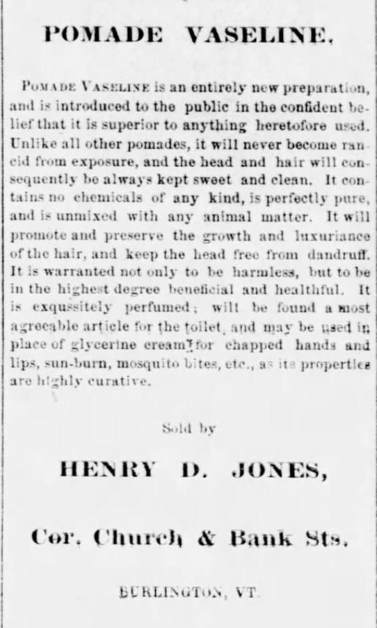 Kristin Holt | Vaseline: a Victorian Product? Pomade Vaseline Ad, as sold by Henry D. Jones of Burlington VT, 1873.