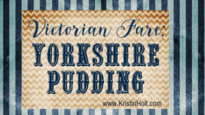 Kristin Holt | Victorian Fare: Yorkshire Pudding. Related to: Book Review–Things Mother Used to Make: A Collection of Old Time Recipes, Some Nearly One Hundred Years Old and Never Published Before
