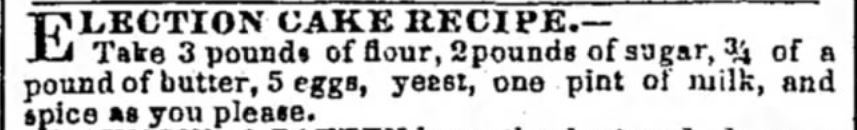 Kristin Holt   Vintage Cake Recipes. Election Cake Recipe from The Louisville Daily Courier of Louisville, Kentucky on October 28, 1852.