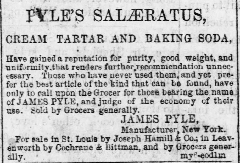 Kristin Holt | Victorian Baking: Saleratus, Baking Soda, and Salsoda. <strong>Pyle's Salæratus</strong>, advertised along with Cream Tartar and Baking Soda, in <em>The Daily Kansas Tribune</em> of Lawrence, Kansas, on May 24, <strong>1865</strong>.