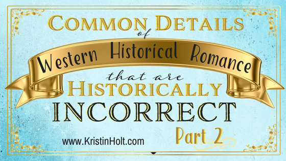 Common Details of Western Historical Romance that are Historically INCORRECT, Part 2