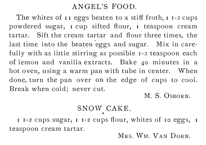 Angel's Food Cake and Snow Cake Recipes--nearly identical! Published in 1882: Our Home Favorite Cook Book. Related to Victorian Baking: Angel's Food Cake.