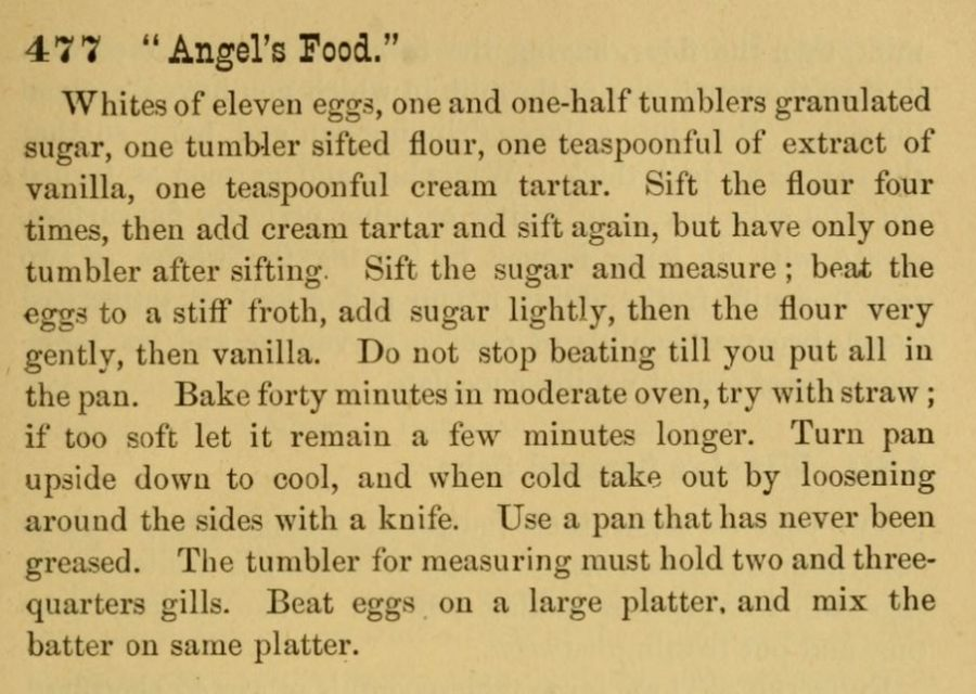 "Kristin Holt | Recipe No 477 ""Angel's Food,"" supposedly the FIRST Angel's Food cake recipe in print, published in The Home Messenger Book of Tested Recipes, 2nd Ed, by Isabella Stewart, 1878. Related to Victorian Baking: Angel's Food Cake."