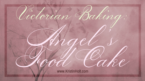 Victorian Baking: Angel's Food Cake