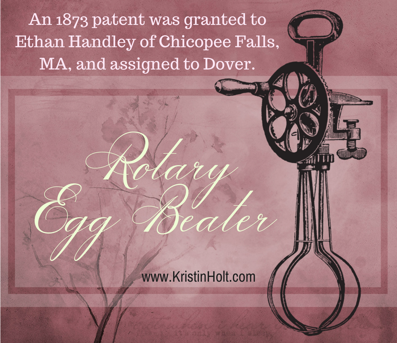 "Kristin Holt | Victorian Cooking: Rotary Egg Beater ~ In Time for Angel's Food Cake? ""An 1873 patent was granted to Ethan Handley of Chicopee Falls, MA, and assigned to Dover."""