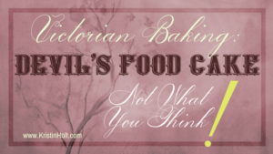 Victorian Baking: Devil's Food Cake- Not What You Think! by Author Kristin Holt