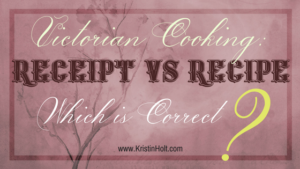 Kristin Holt | Victorian Cooking: Receipt vs Recipe- Which is Correct? Related to Victorian Baking: Saleratus, Baking Soda, and Salsoda.
