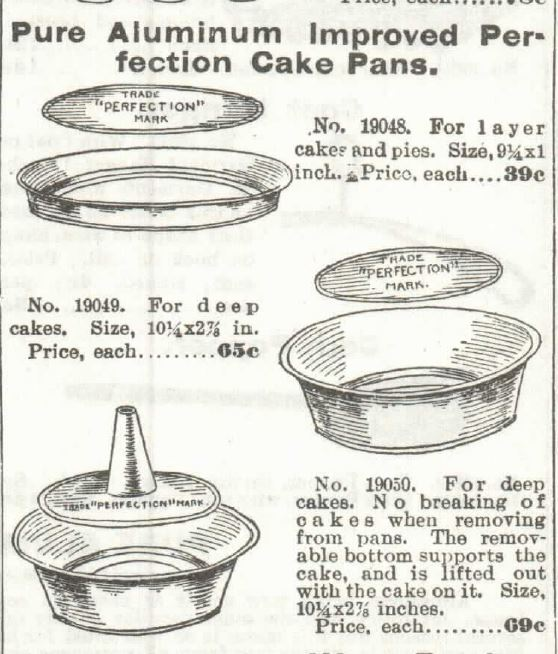 "Kristin Holt | Victorian Cake: Tins, Pans, Moulds -- Pure Aluminum Improved Perfection Cake Pans. For Layer Cakes and Pies. Sizes 9.25x1-inch. Price 39c(ents). Another cake pan, also ""Perfection"", ""for deep cakes"", measures 10.25x2.75 inches. Price, each, 65c(ents). the third image (bottom) represents ""for deep cakes No breaking of cakes when removing from pans. The removable bottom supports the cake and is livted out with the cake on it. Size: 10.25x2.75-inches. Price, each 69c(ents)."" Sold in the 1897 Sears Catalog No. 104."
