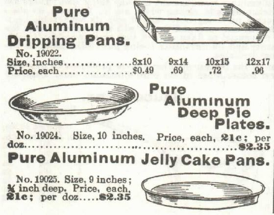 Kristin Holt | Victorian Cake: Tins, Pans, Moulds. Pure Aluminum Dripping Pans, 8x10-inches, Pure Aluminum Deep Pie Plates, and Pure Aluminum Jelly Cake Pans. For Sale by Sears, Roebuck & Co. Catalogue 1897, No. 104.