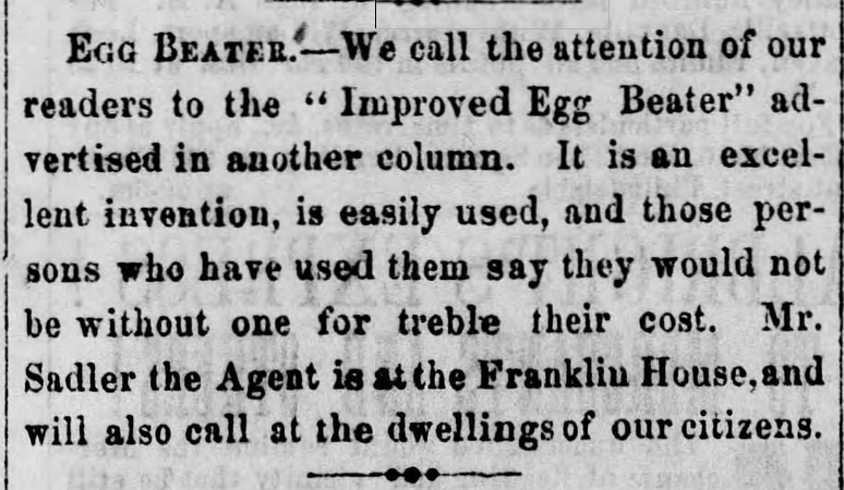 Kristin Holt | Victorian Cooking: Rotary Egg Beater ~ In Time for Angel's Food Cake? Egg Beater advertised in Reading Times of Reading, Pennsylvania on July 30, 1859.
