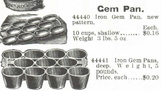 Kristin Holt | Iron Gem Pans, both shallow and deep. The shallow pan weighs 3 lbs 5 oz, and costs $0.16. The deep pan weighs 5 lbs., and costs $0.20. Advertised in the 1895 Montgomery Ward Spring and Summer Catalog.