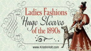 Kristin Holt | Ladies Fashions: Huge Sleeves of the 1890s. Related to Lady Victorian Secret.
