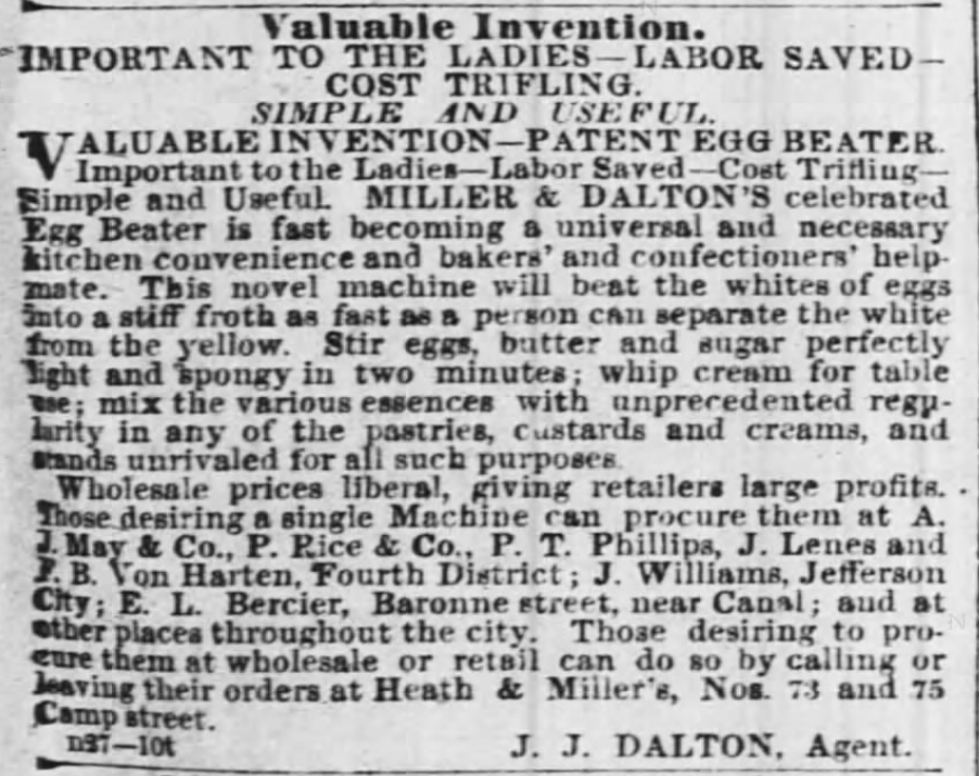 "Kristin Holt | Victorian Cooking: Rotary Egg Beater ~ In Time for Angel's Food Cake? Miller & Dalton's ""Valuable Invention: Patent Egg Beater"" advertised in the Times-Picayune Newspaper of New Orleans, Louisiana, November 28, 1857."
